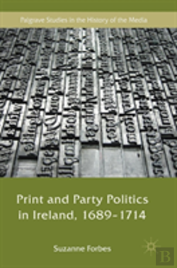Bertrand.pt - Print And Party Politics In Ireland, 1689-1714
