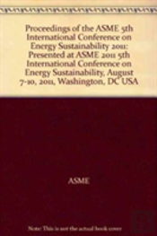 Proceedings Of The Asme 5th International Conference On Energy Sustainability 2011
