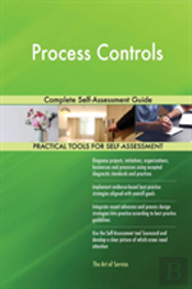Process Controls Complete Self-Assessment Guide