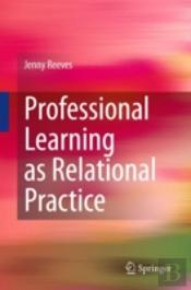 Professional Learning As Relational Prac