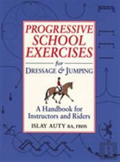 Progressive School Exercises For Dressage And Jumping