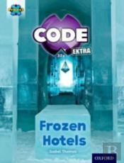 Project X Code Extra: Orange Book Band, Oxford Level 6: Big Freeze: Frozen Hotels