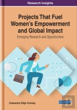 Projects That Fuel Women'S Empowerment And Global Impact: Emerging Research And Opportunities