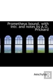 Prometheus Bound, With Intr. And Notes By A.O. Prickard