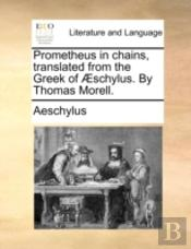 Prometheus In Chains, Translated From Th