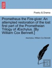 Prometheus The Fire-Giver. An Attempted