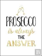 Prosecco Is Always The Answer