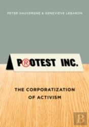 Protest, Inc: The Corporatization Of Activism