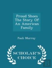 Proud Shoes The Story Of An American Fam
