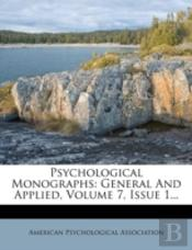 Psychological Monographs: General And Applied, Volume 7, Issue 1...