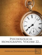Psychological Monographs, Volume 22...