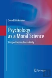 Psychology As A Moral Science : Perspectives On Normativity