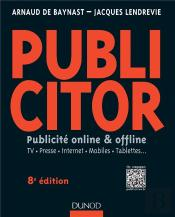 Publicitor ; Communication 360° ; Techniques Off Line Et On Line (8e Édition)