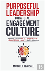 Purposeful Leadership For A Total Engagement Culture