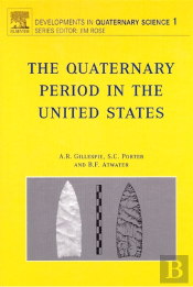 Quaternary Period In The United States, The. Developments In Quaternary Sciences, Volume 1.
