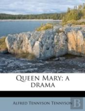 Queen Mary; A Drama