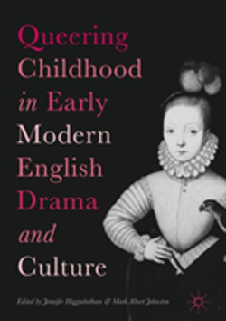 Bertrand.pt - Queering Childhood In Early Modern English Drama And Culture