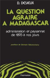 Question Agraire À Madagascar ; Administration Et Paysannat De 1895 À Nos Jours