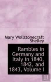 Rambles In Germany And Italy In 1840, 1842, And 1843, Volume I