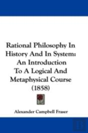 Rational Philosophy In History And In System