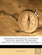 Rationale Of Judicial Evidence: Specially Applied To English Practice : In Five Volumes, Volume 2
