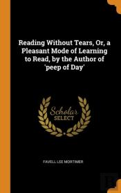 Reading Without Tears, Or, A Pleasant Mode Of Learning To Read, By The Author Of 'Peep Of Day'