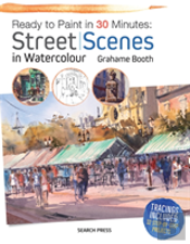 Ready To Paint In 30 Minutes: Street Scenes In Watercolour