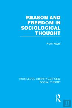Bertrand.pt - Reason And Freedom In Sociological Thought (Rle Social Theory)