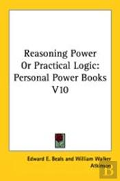Reasoning Power Or Practical Logic: Personal Power Books V10