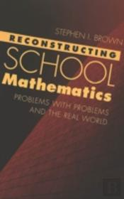 Reconstructing School Mathematics