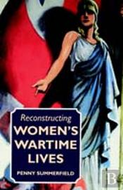 Reconstructing Women'S Wartime Lives