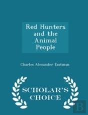 Red Hunters And The Animal People - Scholar'S Choice Edition