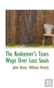 Redeemer'S Tears Wept Over Lost Souls