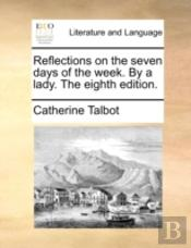 Reflections On The Seven Days Of The Week. By A Lady. The Eighth Edition.