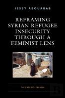 Reframing Syrian Refugee Insecurity Through A Feminist Lens