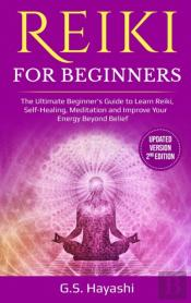 Reiki For Beginners ( Updated Version 2nd Edition )