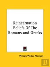 Reincarnation Beliefs Of The Romans And Greeks