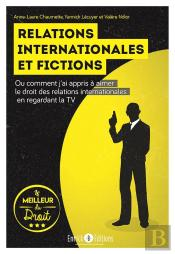 Relations Internationales Et Fictions ; Ou Comment J'Ai Appris À Aimer Le Droit Des Relations Internationales En Regardant La Tv