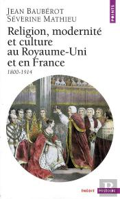 Religion Modernite Et Culture Au Royaume-Uni Et En France ; 1800-1914
