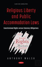 Religious Liberty And Public Accommodation Laws: Constitutional Rights Versus Statutory Obligations