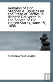 Remarks Of Hon. Stephen A. Douglas On The State Of Parties In Illinois