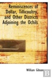 Reminiscences Of Dollar, Tillicoultry, And Other Districts Adjoining The Ochils