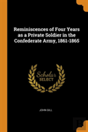 Reminiscences Of Four Years As A Private Soldier In The Confederate Army, 1861-1865