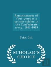 Reminiscences Of Four Years As A Private Soldier In The Confederate Army, 1861-1865 - Scholar'S Choice Edition
