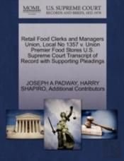 Retail Food Clerks And Managers Union, Local No 1357 V. Union Premier Food Stores U.S. Supreme Court Transcript Of Record With Supporting Pleadings