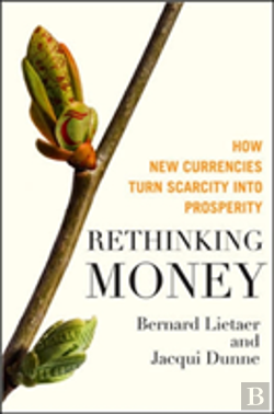 Bertrand.pt - Rethinking Money: How New Currencies Turn Scarcity Into Prosperity