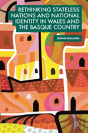 Rethinking Stateless Nations And National Identity In Wales And The Basque Country