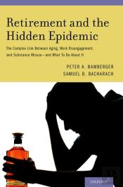 Retirement And The Hidden Epidemic: The Complex Link Between Aging, Work Disengagement, And Substance Misuse  And What To Do About It