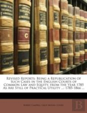Revised Reports; Being A Republication O