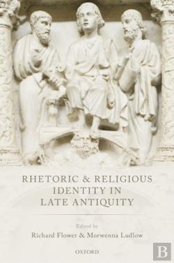 Bertrand.pt - Rhetoric And Religious Identity In Late Antiquity
